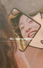 2U ‹‹ jungkook by baekhyuneeexofangirl