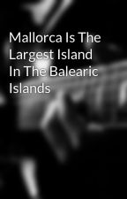 Mallorca Is The Largest Island In The Balearic Islands by mallorcamountain02