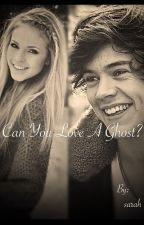 Can you love a ghost? (Harry Styles fanfic) by Sarah1990B