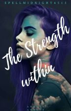 The Strength Within|✔ by spellmidnight4515