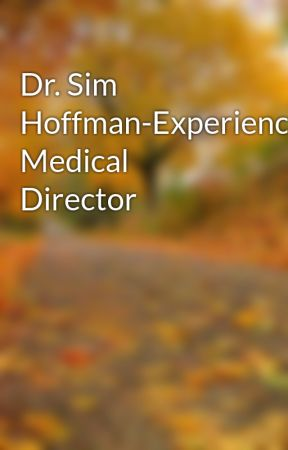 Dr. Sim Hoffman-Experienced Medical Director by simhoffman