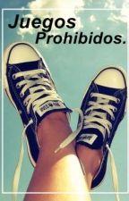 Juegos Prohibidos(ADAPTADA). by -Candylandia-