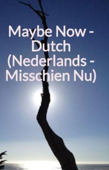 Maybe Now - Dutch        (Nederlands - Misschien Nu)