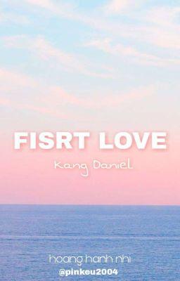 Đọc truyện FIRST LOVE | Kang Daniel