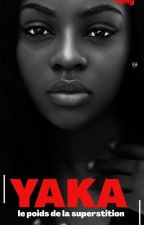 YAKA| le poids de la superstition by QueenKimshy