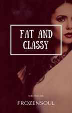 Fat and classy ( sequel to you are beautiful)  by frozensoul88