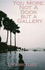 Book 3.You More : Not a book but a gallery by Firstliee
