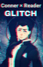Connor × Reader 《 GLITCH 》[INCOMPLETE] by BloodyBlueBoy