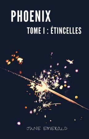 Phoenix, Tome I : Étincelles by JuneEmerald