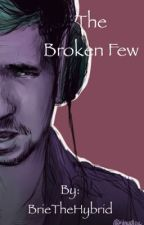 The Broken Few (Jacksepticeye x Reader) by BrieTheHybrid