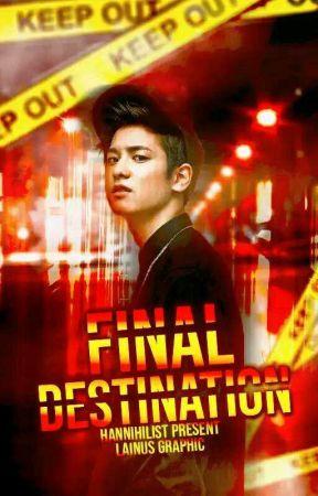 Final Destination [ MalayFic18+ ] by HanNihilist