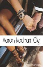 Aaron (nie) kocham Cię. by unlovedangel6