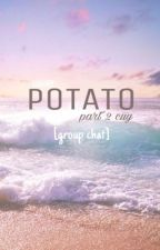 POTATO part 2 cuy [group chat] by hananrx
