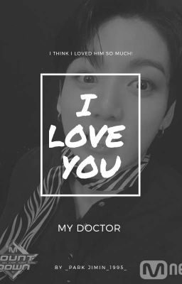 [Jungkook] I Love You, My Doctor [Fanfiction] [Chuyển Ver]