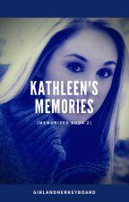 Kathleen's Memories [Memorized Book 2] by GirlandHerKeyboard