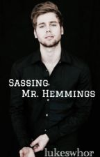 Sassing Mr. Hemmings || l.h || by lukeswhor