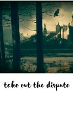 Take Out The Dispute by Lunne_Lovegood