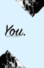 You. by pixiethepoet
