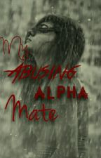 My Abusing Alpha Mate by xXKillerChillerXx