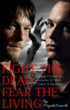 Fight The Dead Fear The Living (Daryl Dixon x Reader|Nick Clark x Reader) by MiyakoNanashi