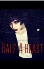 Half a Heart (A Harry Styles fan fiction) by TeresaCalabro