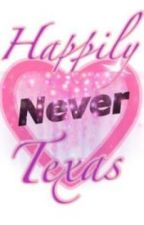 Happily Never Texas. by KyraPurdy
