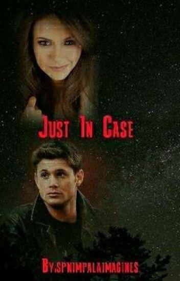 Just In Case (Dean Winchester x Reader) - spnimpalaimagines