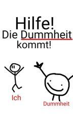 Hilfe! Die Dummheit kommt! (Wattpad Fails) by Hey_Frauke