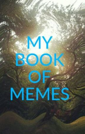 MY BOOK OF MEMES by whiteroses12345