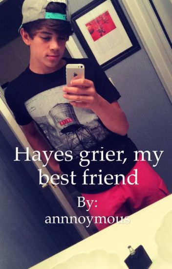 Hayes grier, my best friend