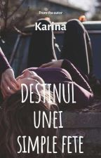 Destinul Unei Simple Fete 🖤 by karinaaa2259