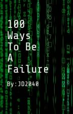 100 Ways To Be A Failure by JD2040