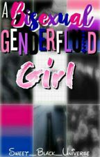 A Genderfluid Bisexual Girl   [Blog] by Sweet_Black_Universe