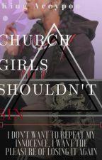 🖤Church Girls Shouldn't Sin🖤 by KingAceypoo
