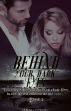 Behind your dark eyes - Tome 2 by Emmalodenn