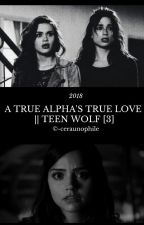 A TRUE ALPHA'S TRUE LOVE || ALLISON ARGENT [3] by -ceraunophile