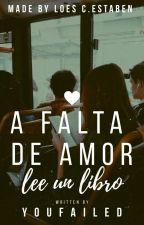 A falta de amor by YouFailedMe