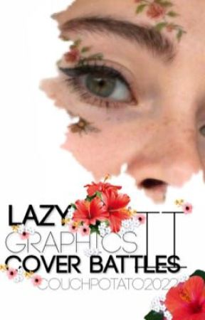 Lazy Graphics Cover Battles: Second Edition 🌺 by Couchpotato2022
