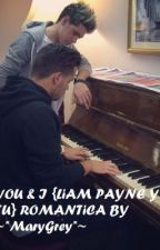 YOU & I {LIAM PAYNE Y TU} ROMANTICA BY ~*MaryGrey*~ by Bucky_Barnes89