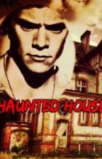 Haunted House( Harry Styles FanFic) by Greysonluver143