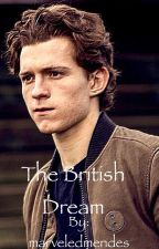 The British Dream, A Tom Holland Fanfic  by getshawned