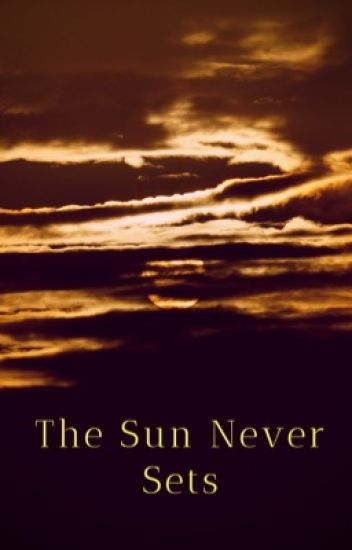 The Sun Never Sets #Complete