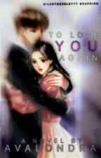 To Love You Again  by avalondra