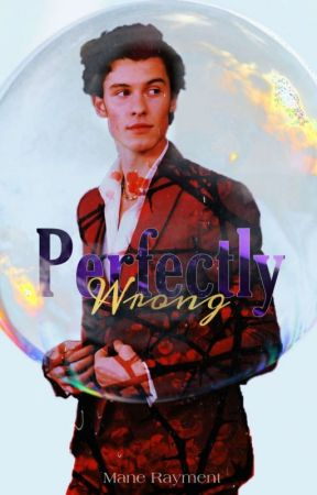 Perfectly Wrong |Shawn Mendes| by Mane_Rayment