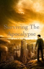 Surviving The Apocalypse *serious editing* by 6015blythe