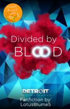 Divided by Blood .//Detroit: BH  by LotusBlume5