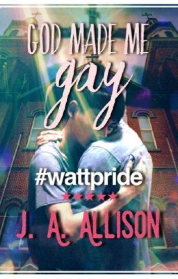 """God Made Me Gay"" #WattPride"