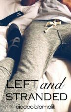 Left and stranded [Drunk and wasted series #2] by cioccolatomalik