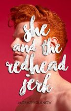 She and the Redhead Jerk ✔ by Imcrazyyouknow