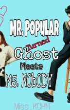 Mr. Popular Turned Ghost Meets Ms.Nobody by Vhanessza